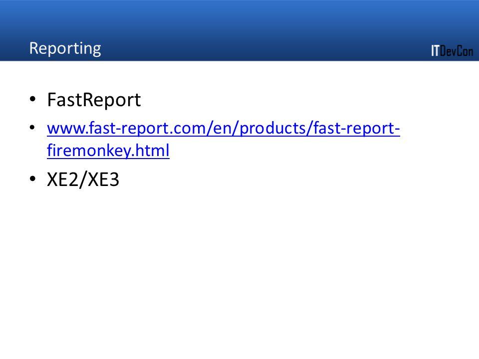 Reporting FastReport www.fast-report.com/en/products/fast-report- firemonkey.html www.fast-report.com/en/products/fast-report- firemonkey.html XE2/XE3