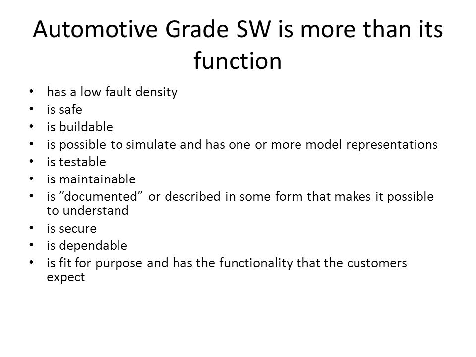Automotive Grade SW is more than its function has a low fault density is safe is buildable is possible to simulate and has one or more model represent
