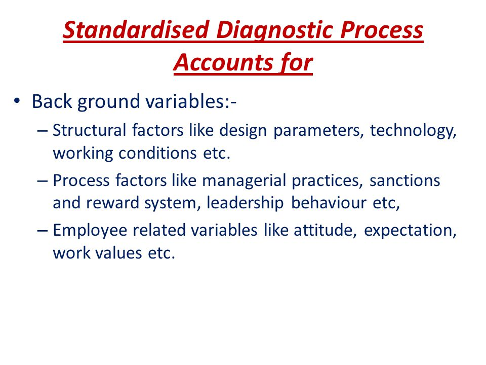 Standardised Diagnostic Process Accounts for Back ground variables:- – Structural factors like design parameters, technology, working conditions etc.
