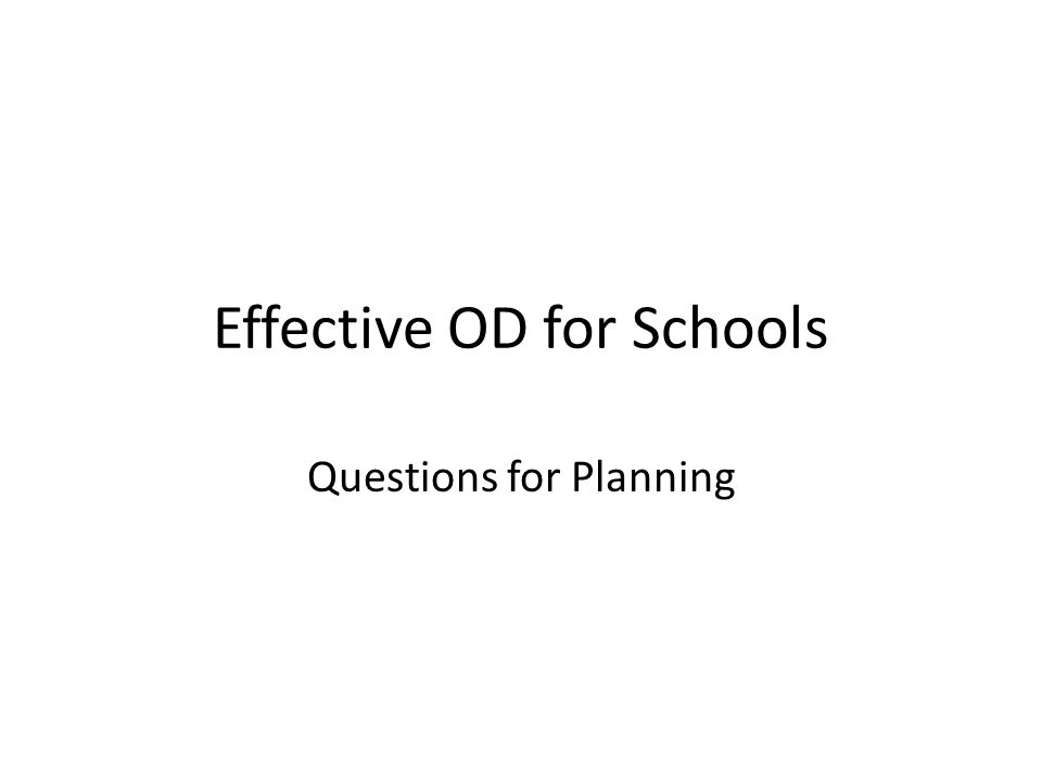 Effective OD for Schools Questions for Planning