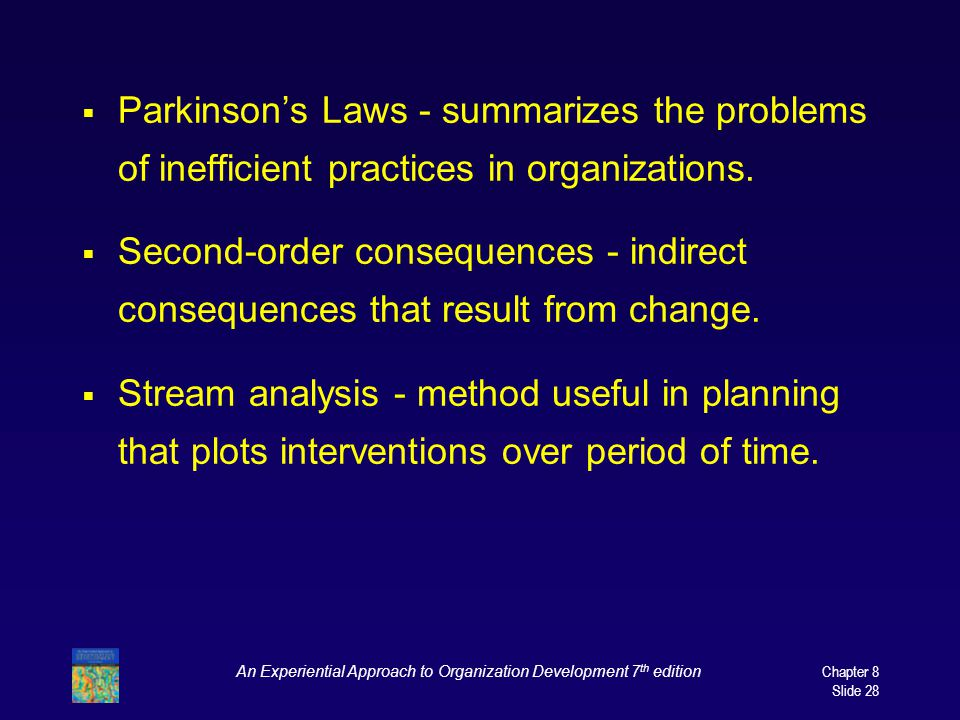 An Experiential Approach to Organization Development 7 th edition Chapter 8 Slide 28  Parkinson's Laws - summarizes the problems of inefficient pract