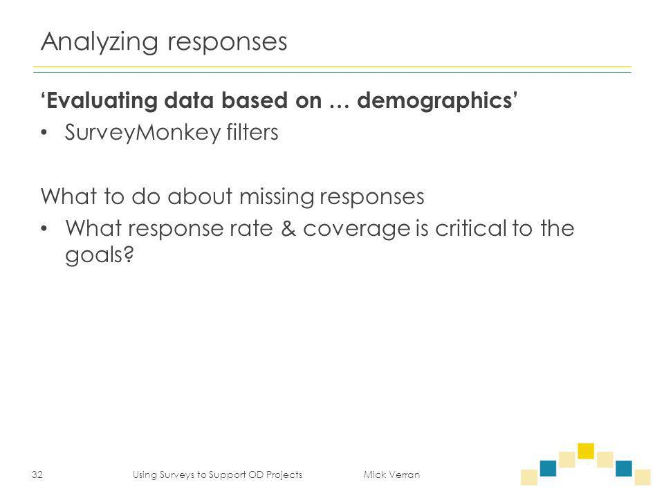 Analyzing responses 'Evaluating data based on … demographics' SurveyMonkey filters What to do about missing responses What response rate & coverage is critical to the goals.
