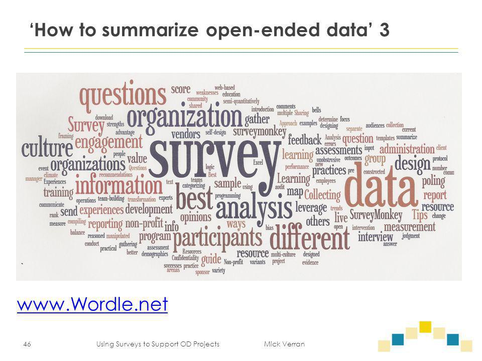 www.Wordle.net 46 Using Surveys to Support OD Projects Mick Verran 'How to summarize open-ended data' 3