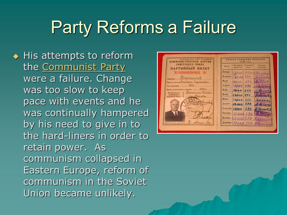 Party Reforms a Failure  His attempts to reform the Communist Party were a failure.