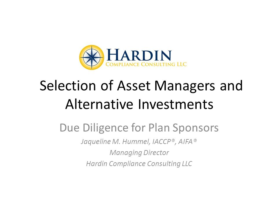 Due Diligence on Fund Terms and Operations Offering Memorandum should address – Fees charged by investment manager and how calculated – Expenses borne by investors in fund – Conflicts of interest between investment manager and investors, – Best execution and trading practices – Valuation of fund assets – Referral arrangements 7/7/201432HARDIN COMPLIANCE CONSULTING LLC