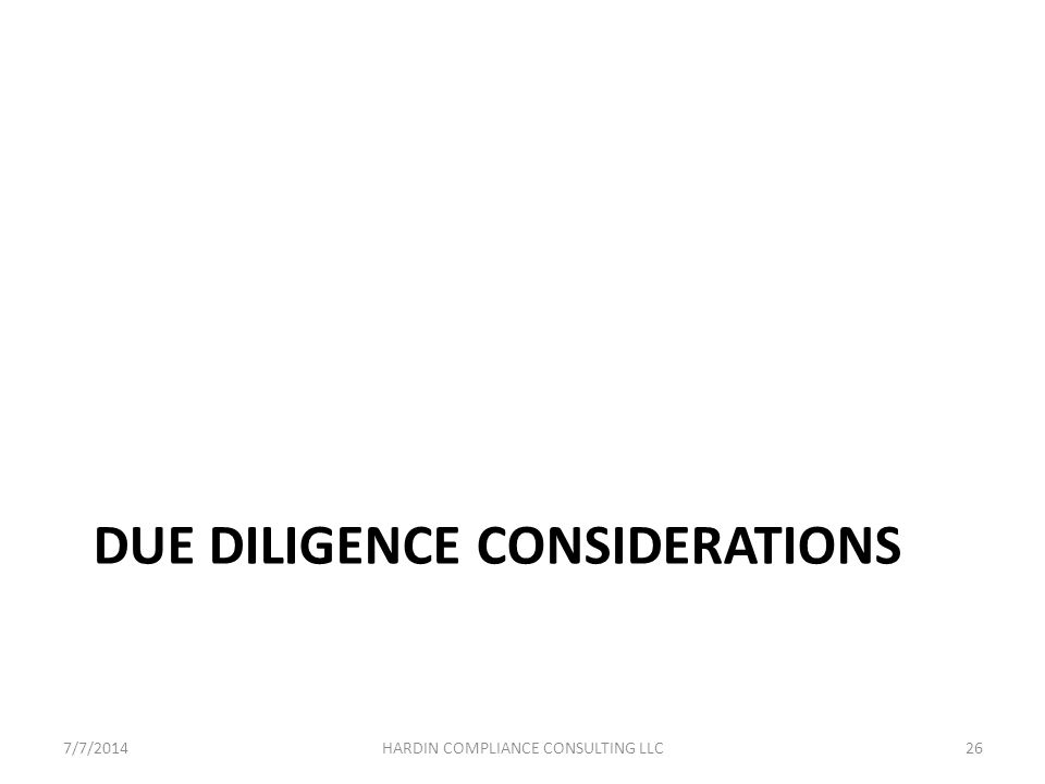 DUE DILIGENCE CONSIDERATIONS 7/7/201426HARDIN COMPLIANCE CONSULTING LLC