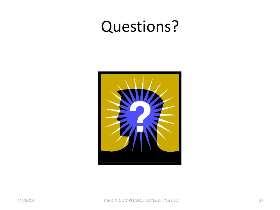 Questions 7/7/201437HARDIN COMPLIANCE CONSULTING LLC
