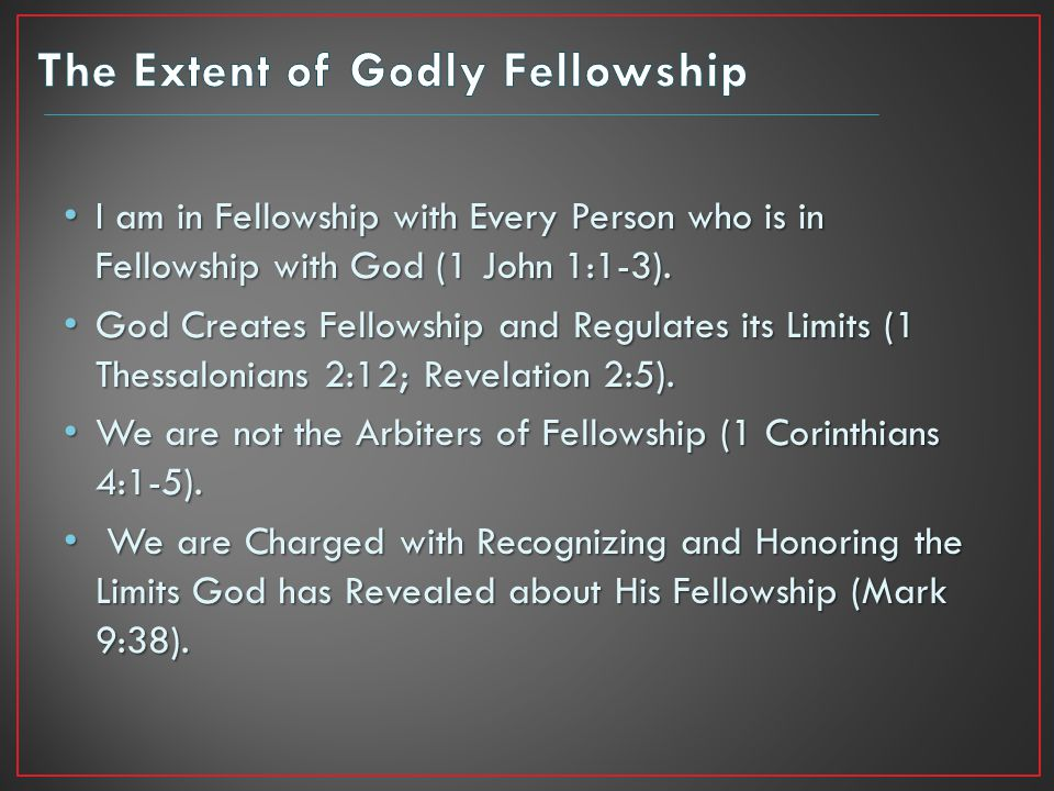 Acknowledge Fellowship with Every Person Who is in Fellowship with God – No More, No Less.