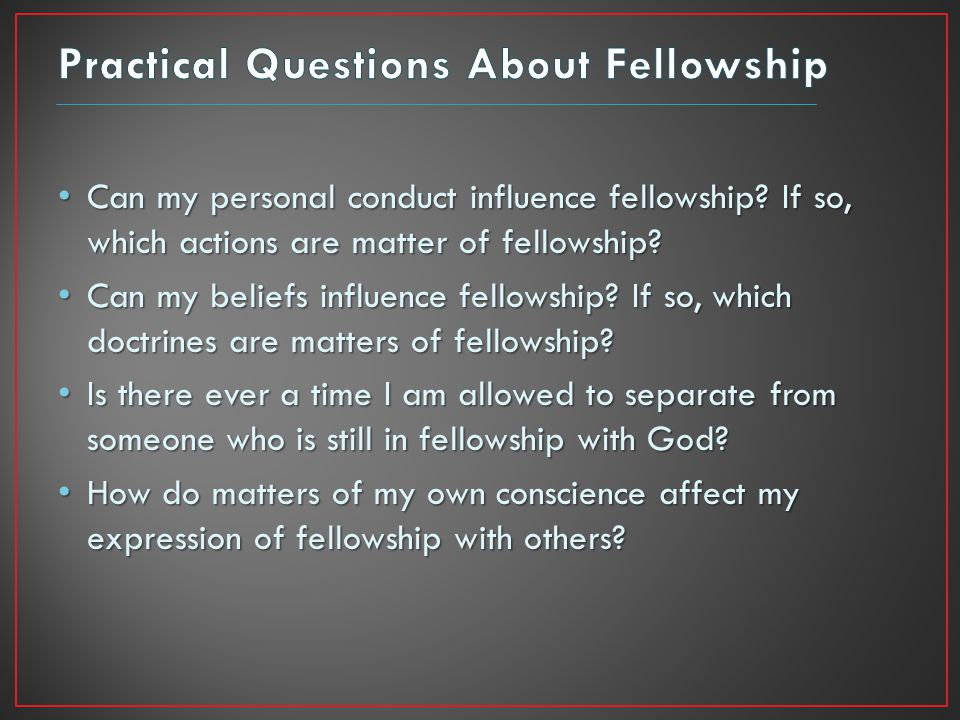 Can my personal conduct influence fellowship. If so, which actions are matter of fellowship.