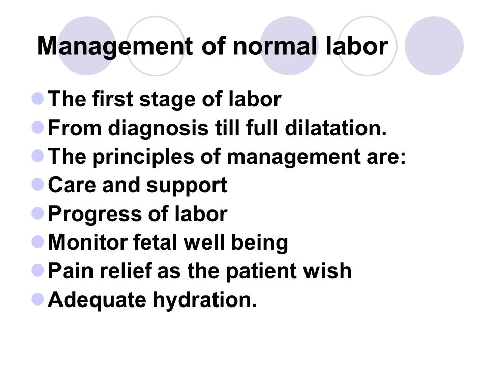 Management of normal labor The first stage of labor From diagnosis till full dilatation. The principles of management are: Care and support Progress o