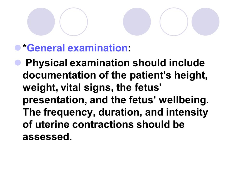 Vaginal examination: cervical effacement, dilatation, position of cervix, station of presenting part.