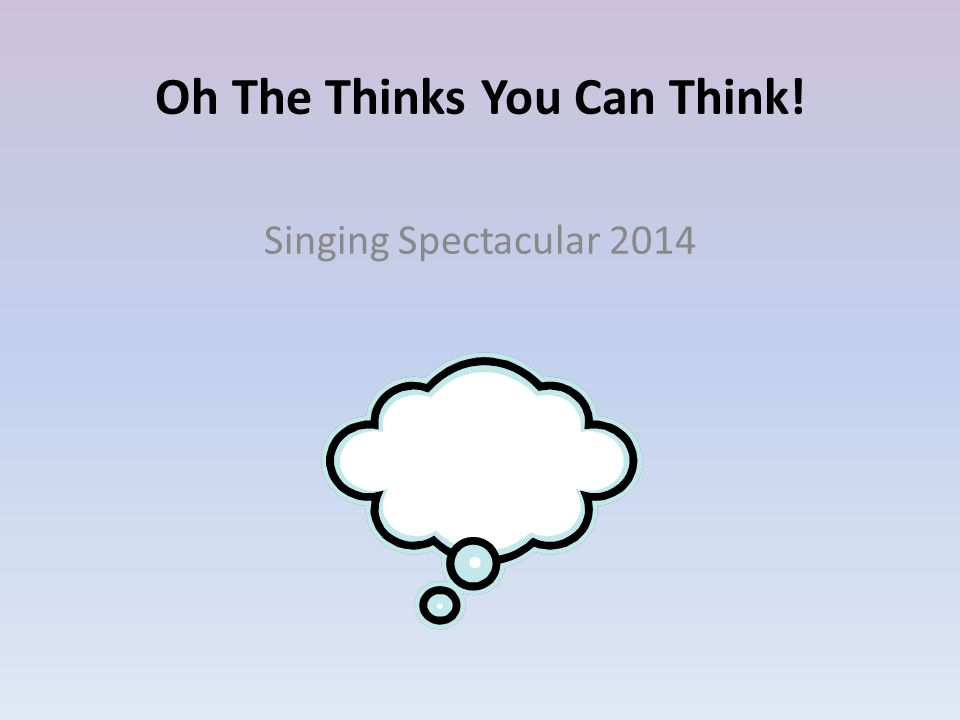 Oh The Thinks You Can Think! Singing Spectacular 2014