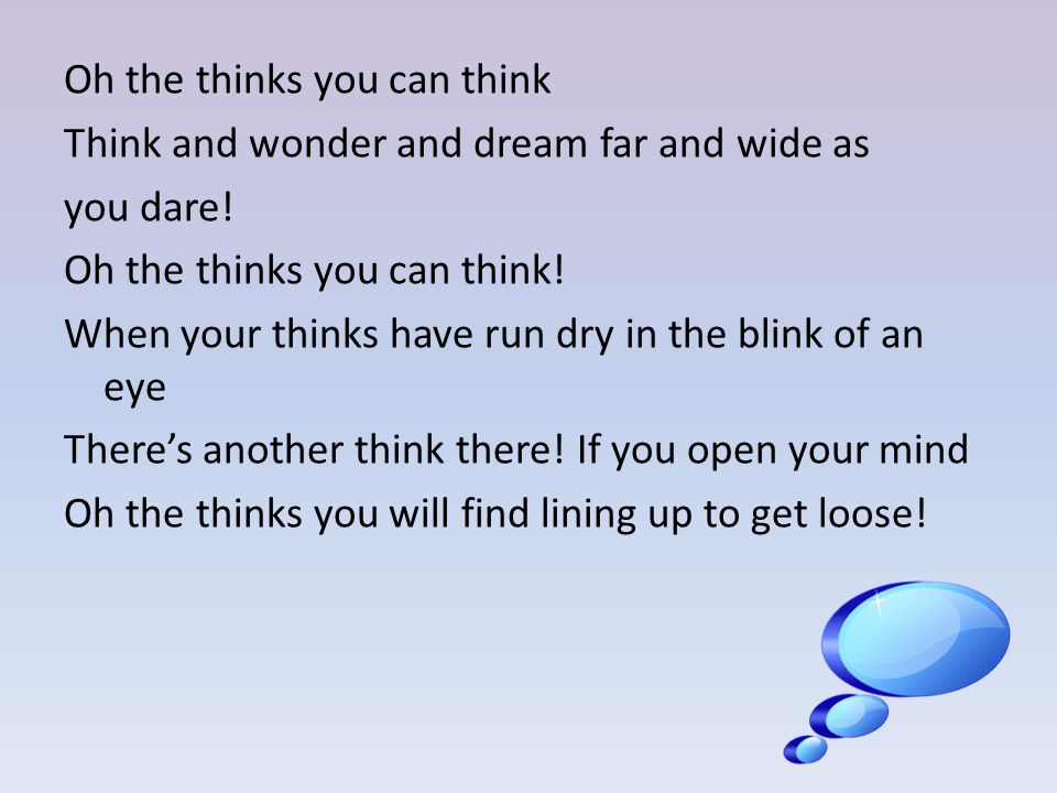 Oh the thinks you can think Think and wonder and dream far and wide as you dare.