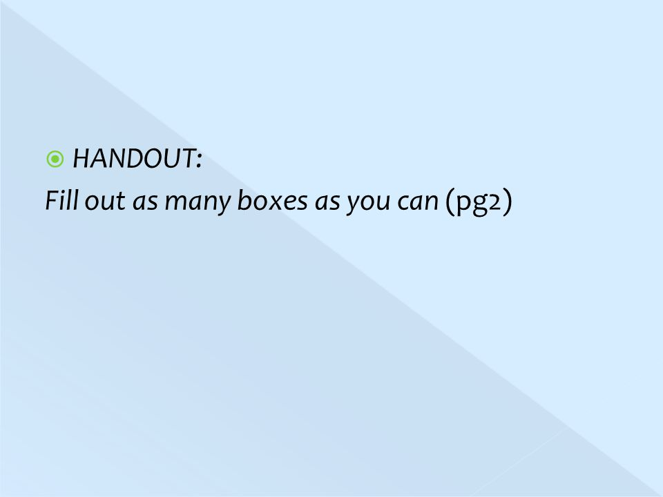  HANDOUT: Fill out as many boxes as you can (pg2)