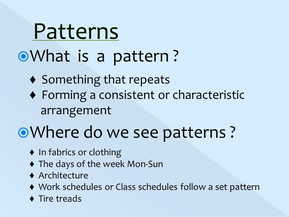  What is a pattern .  Where do we see patterns .