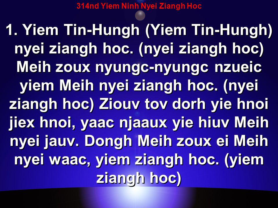 314nd Yiem Ninh Nyei Ziangh Hoc 1. Yiem Tin-Hungh (Yiem Tin-Hungh) nyei ziangh hoc.