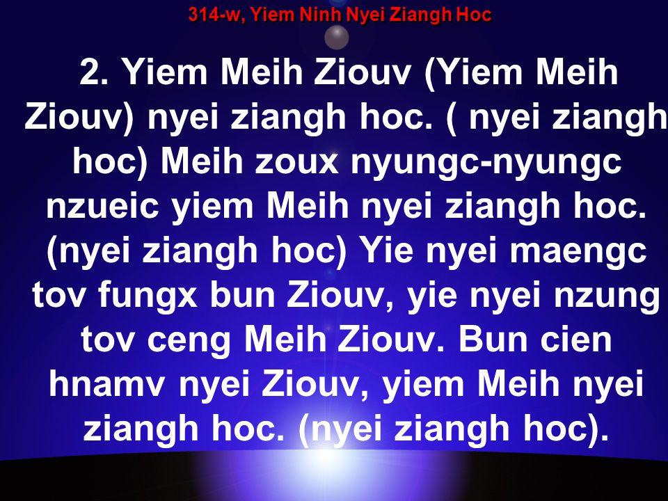 314-w, Yiem Ninh Nyei Ziangh Hoc 2. Yiem Meih Ziouv (Yiem Meih Ziouv) nyei ziangh hoc. ( nyei ziangh hoc) Meih zoux nyungc-nyungc nzueic yiem Meih nye