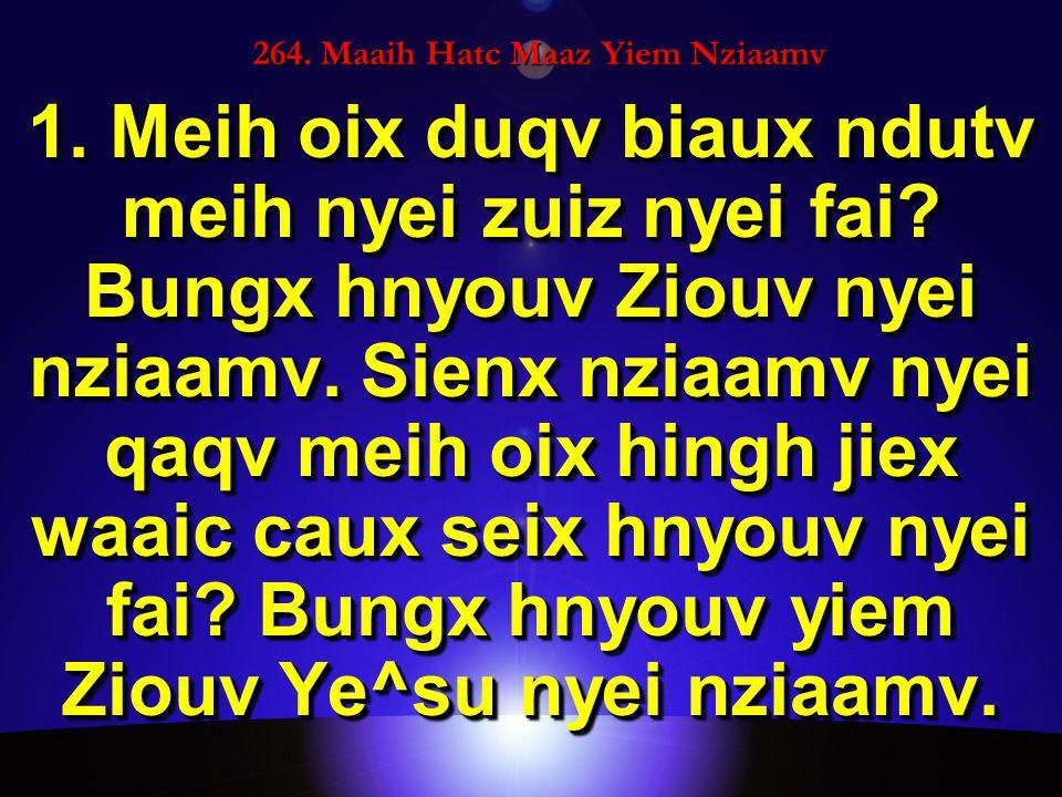 264. Maaih Hatc Maaz Yiem Nziaamv 1. Meih oix duqv biaux ndutv meih nyei zuiz nyei fai.