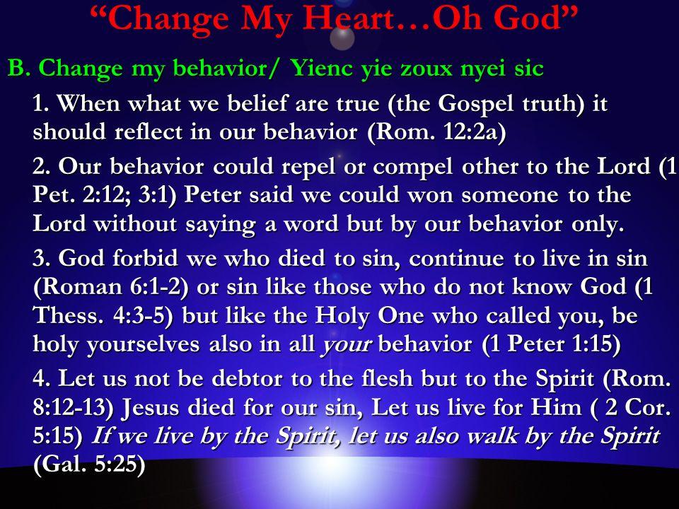 Change My Heart…Oh God B. Change my behavior/ Yienc yie zoux nyei sic 1.