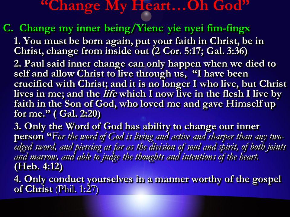 Change My Heart…Oh God C. Change my inner being/Yienc yie nyei fim-fingx 1.