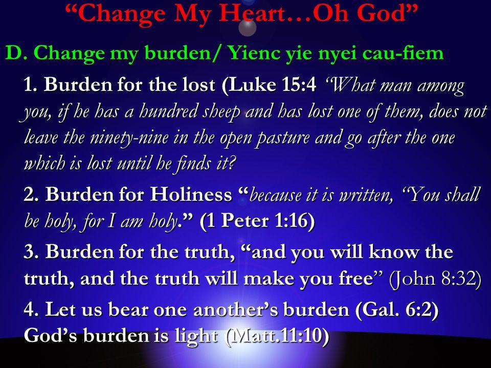 Change My Heart…Oh God D. Change my burden/ Yienc yie nyei cau-fiem 1.