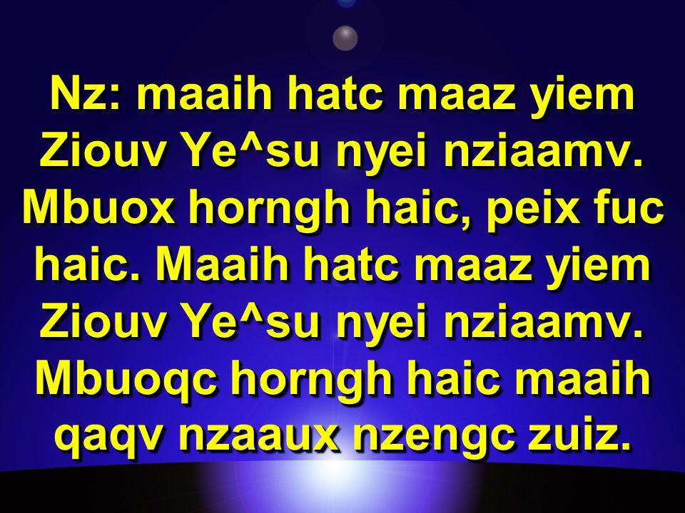 Nz: maaih hatc maaz yiem Ziouv Ye^su nyei nziaamv.