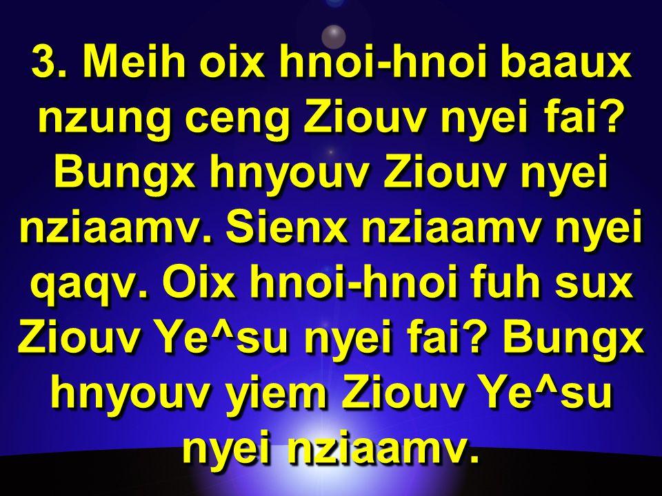 3. Meih oix hnoi-hnoi baaux nzung ceng Ziouv nyei fai.