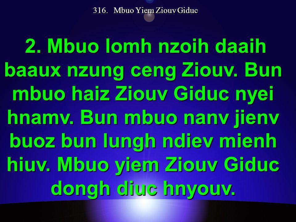316. Mbuo Yiem Ziouv Giduc 2. Mbuo lomh nzoih daaih baaux nzung ceng Ziouv. Bun mbuo haiz Ziouv Giduc nyei hnamv. Bun mbuo nanv jienv buoz bun lungh n