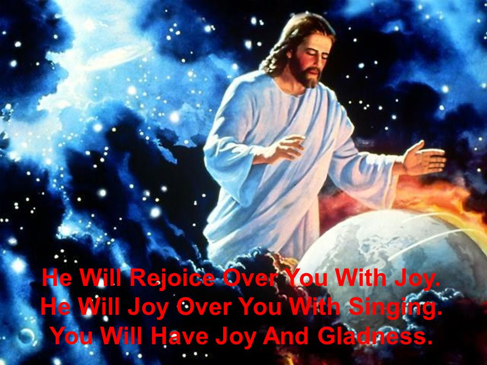 He Will Rejoice Over You With Joy. He Will Joy Over You With Singing.