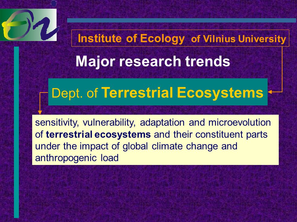 Dept. of Terrestrial Ecosystems Major research trends Institute of Ecology of Vilnius University sensitivity, vulnerability, adaptation and microevolu