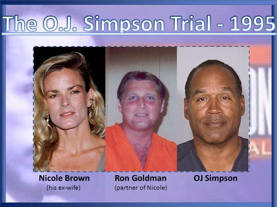 Nicole Brown Ron Goldman OJ Simpson (his ex-wife) (partner of Nicole)