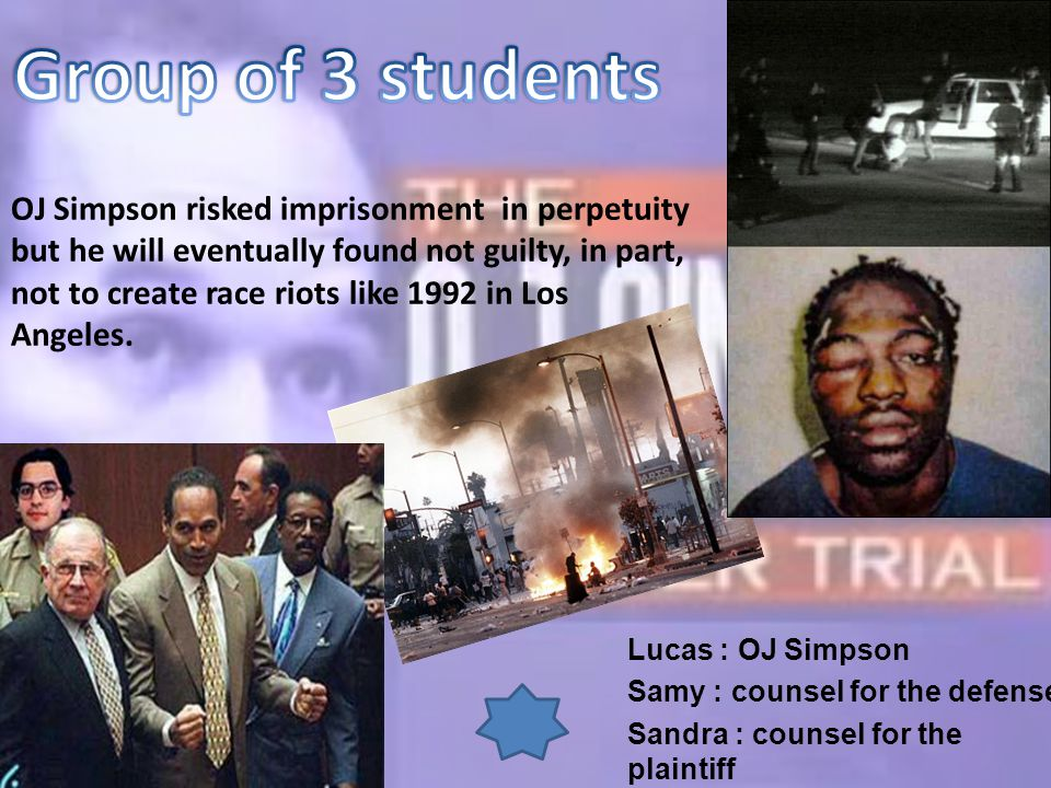 OJ Simpson risked imprisonment in perpetuity but he will eventually found not guilty, in part, not to create race riots like 1992 in Los Angeles.