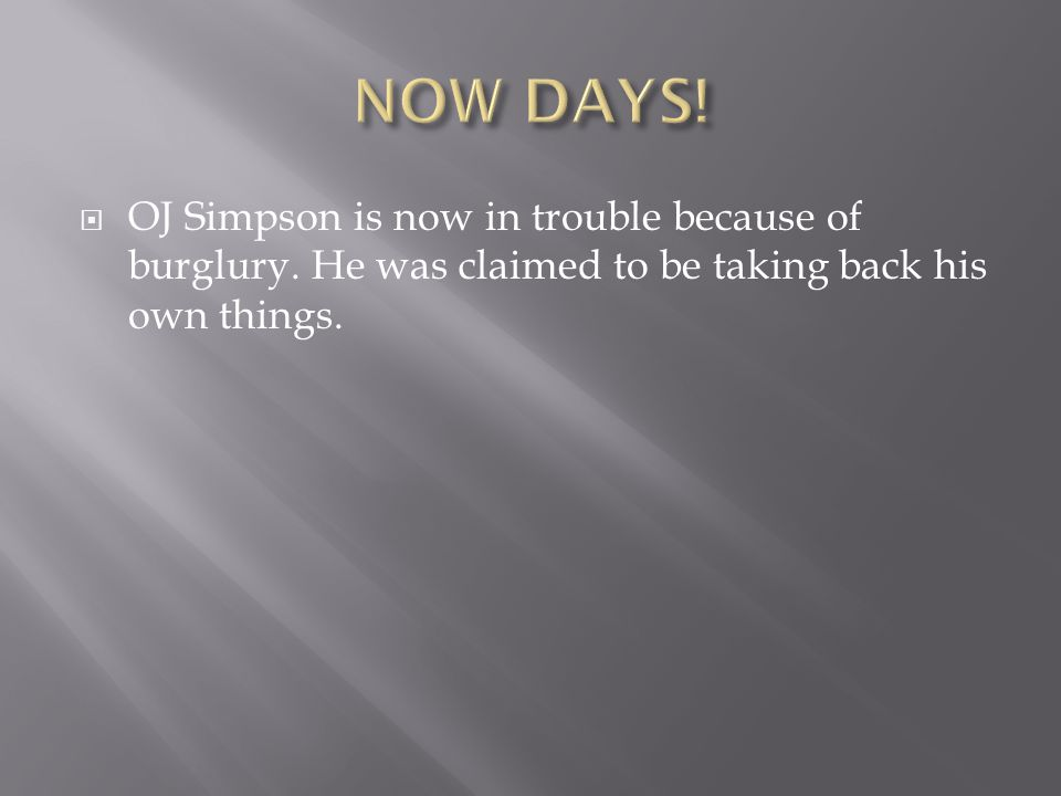  OJ Simpson is now in trouble because of burglury.
