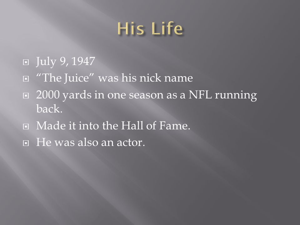  July 9, 1947  The Juice was his nick name  2000 yards in one season as a NFL running back.