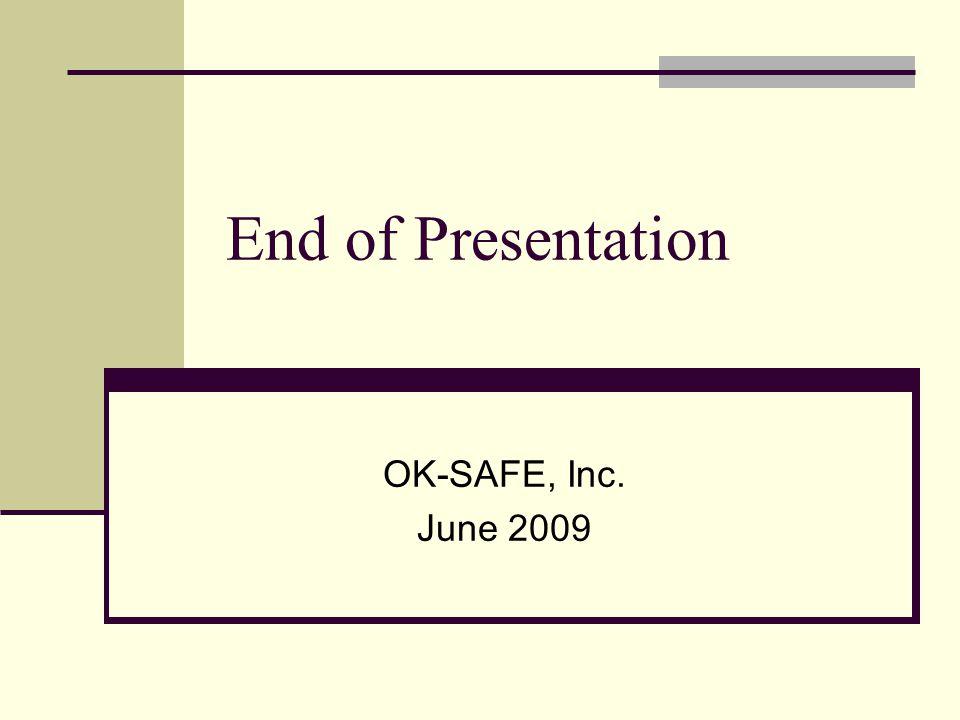 End of Presentation OK-SAFE, Inc. June 2009