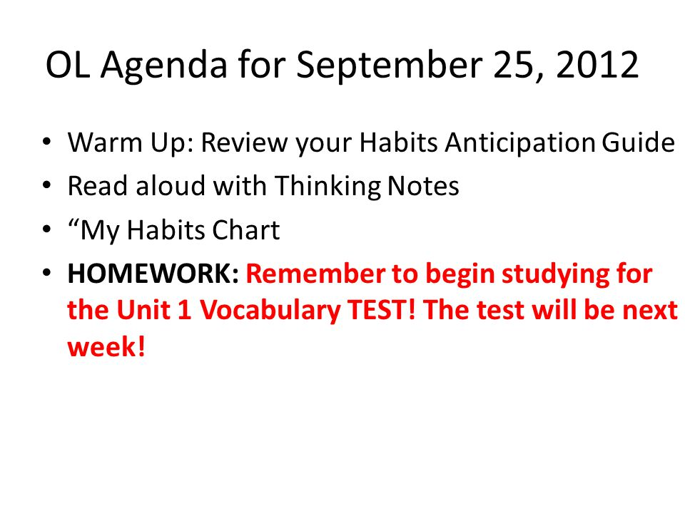 "OL Agenda for September 25, 2012 Warm Up: Review your Habits Anticipation Guide Read aloud with Thinking Notes ""My Habits Chart HOMEWORK: Remember to"
