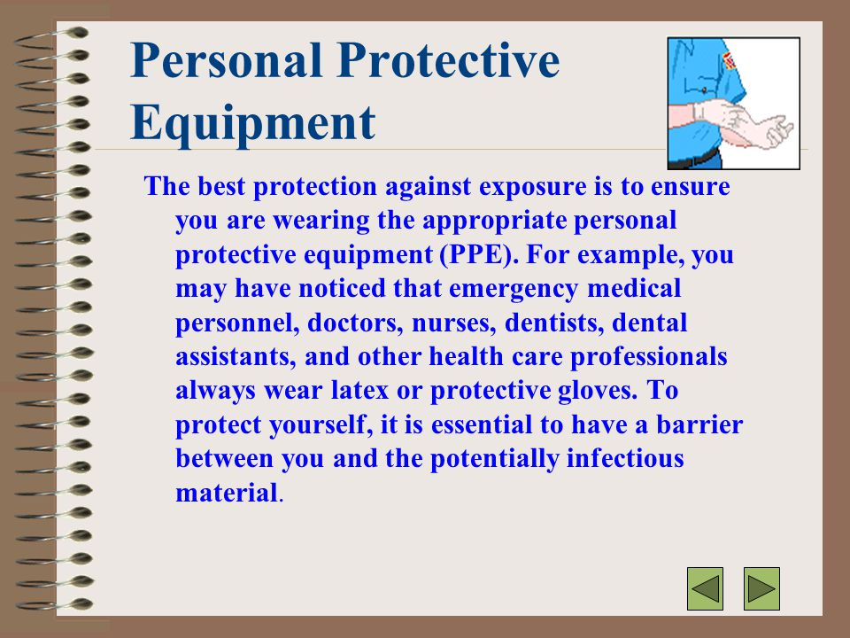 Personal Protective Equipment The best protection against exposure is to ensure you are wearing the appropriate personal protective equipment (PPE). F