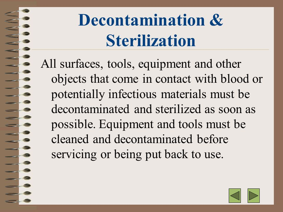 Decontamination & Sterilization All surfaces, tools, equipment and other objects that come in contact with blood or potentially infectious materials m
