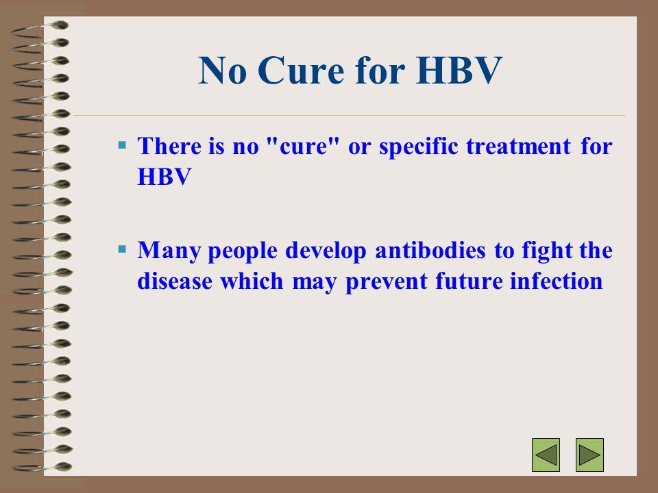 HBV Symptoms  Mild flu-like symptoms  Fatigue  Possible stomach pain  Loss of appetite  Nausea  Jaundice  Darkened urine