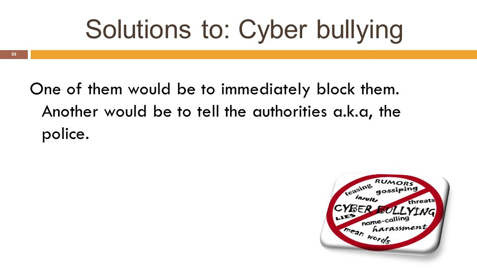 Cyber -Bullying 34 It makes somebody feel bad by putting up photoshopped pictures of them.