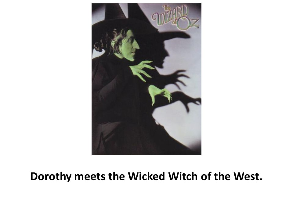 Dorothy meets the Wicked Witch of the West.