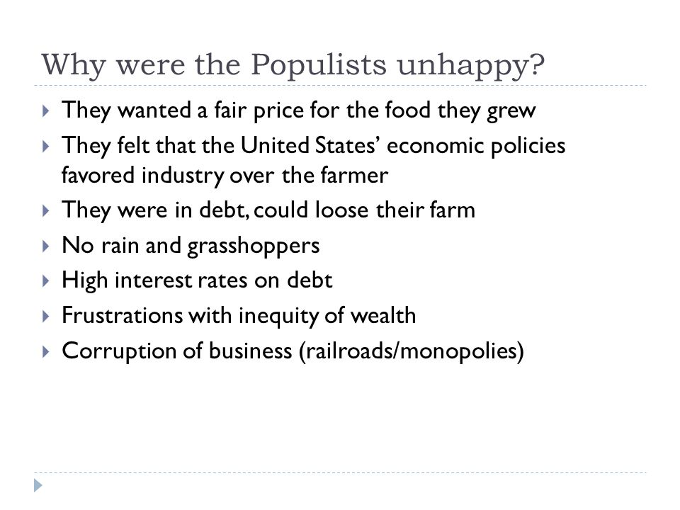 Rise of Populism continued  Droughts in the 1880s and 1890s made it impossible to grow crops  If a farmer had a bad year and carried too much debt,