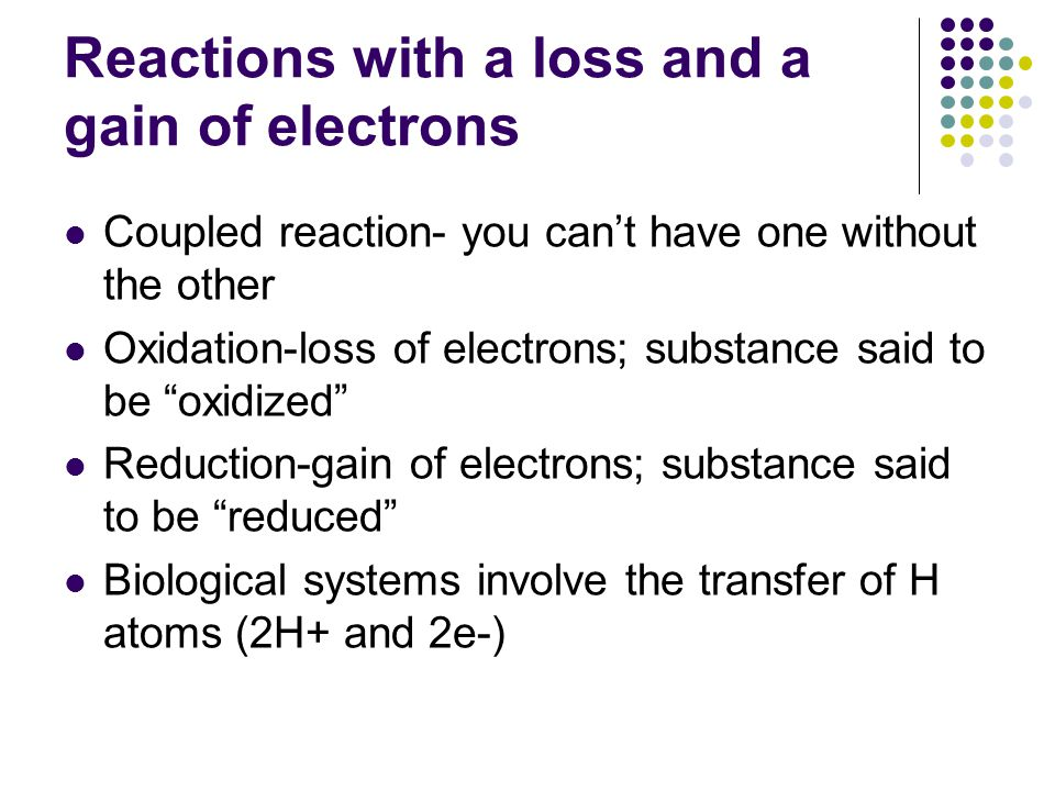 Reactions with a loss and a gain of electrons Coupled reaction- you can't have one without the other Oxidation-loss of electrons; substance said to be
