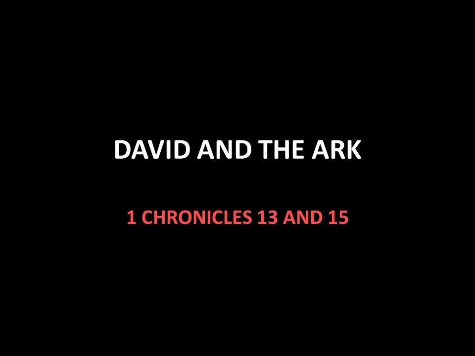 DAVID AND THE ARK 1 CHRONICLES 13 AND 15