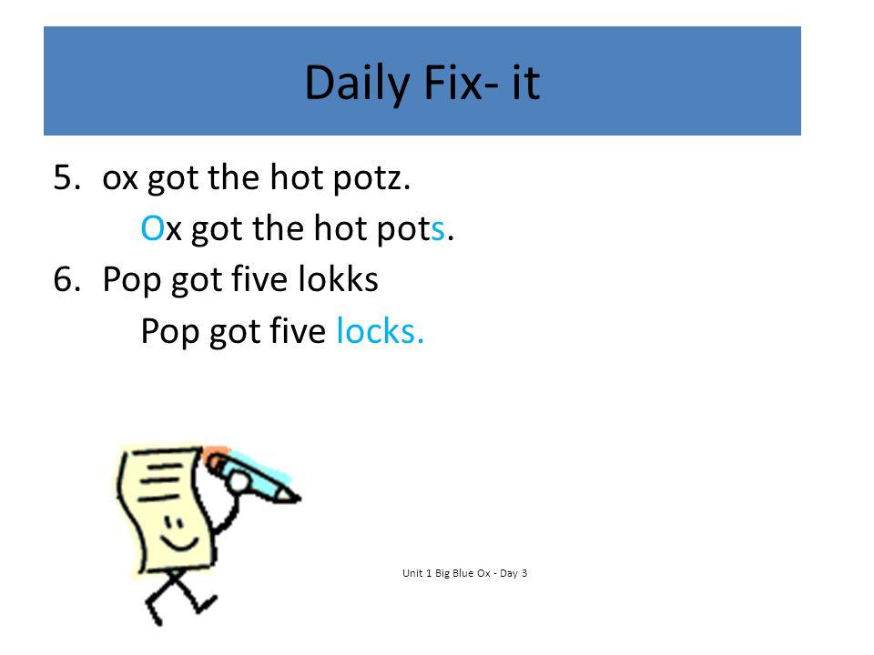 Daily Fix- it 5.ox got the hot potz.Ox got the hot pots.