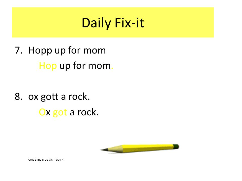 Daily Fix-it 7.Hopp up for mom Hop up for mom.8.ox gott a rock.