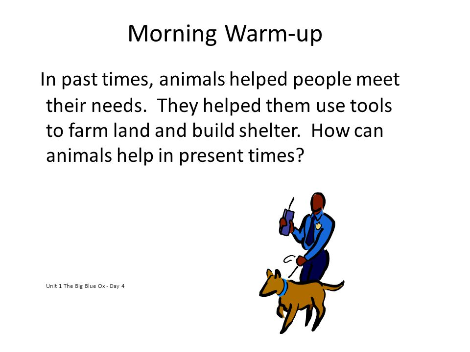 Morning Warm-up In past times, animals helped people meet their needs.