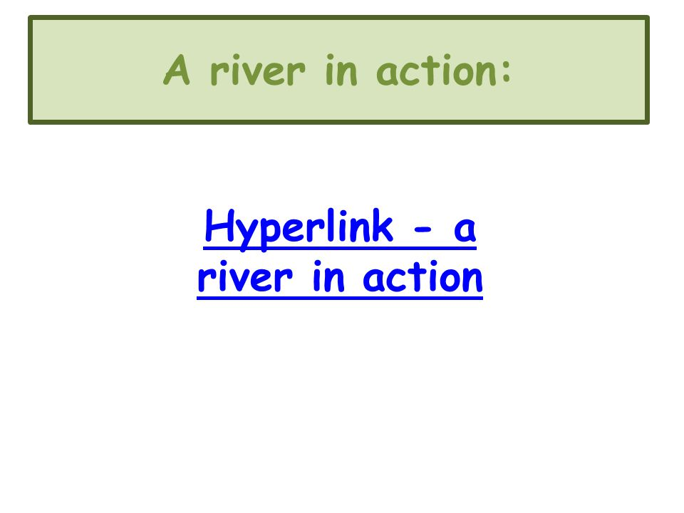 A river in action: Hyperlink - a river in action