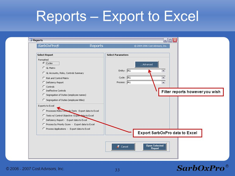© 2006 - 2007 Cost Advisors, Inc. 33 ® Reports – Export to Excel Export SarbOxPro data to Excel Filter reports however you wish