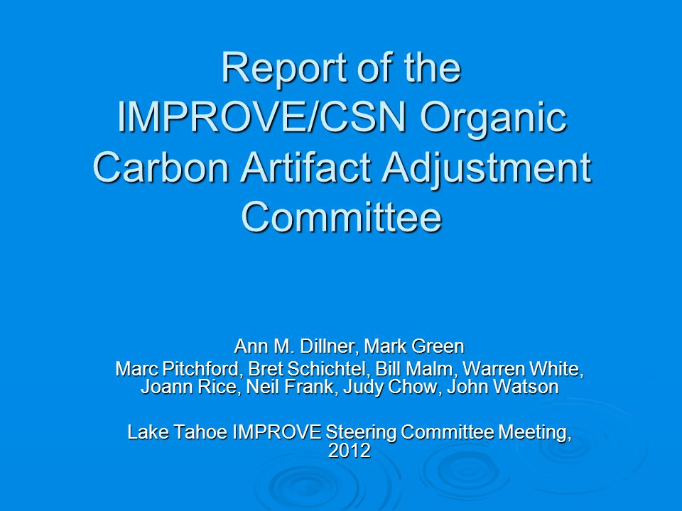 Report of the IMPROVE/CSN Organic Carbon Artifact Adjustment Committee Ann M.